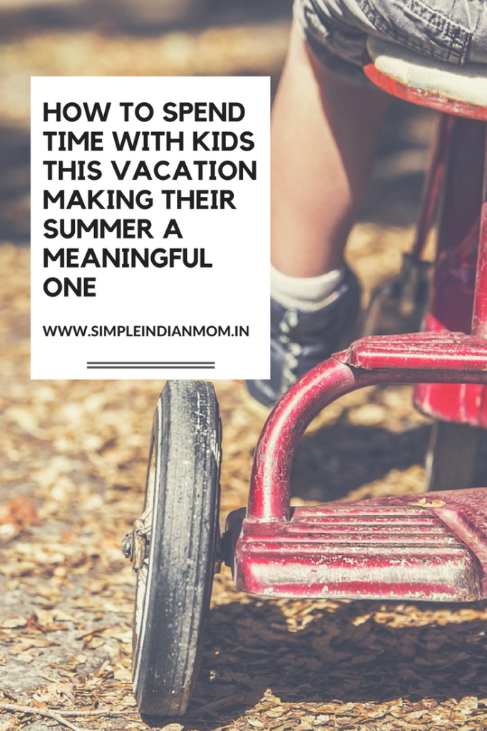 How To Spend Time With Kids This Vacation Making Their Summer a Meaningful One