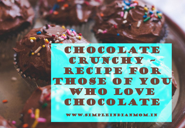Chocolate Crunchy – Recipe For Those of You Who Love Chocolate