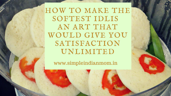 How to Make The Softest Idlis - An Art That Would Give You Satisfaction