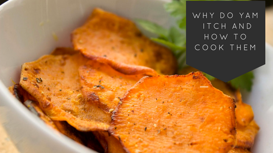 Why DO Yam Itch And How To Cook Them