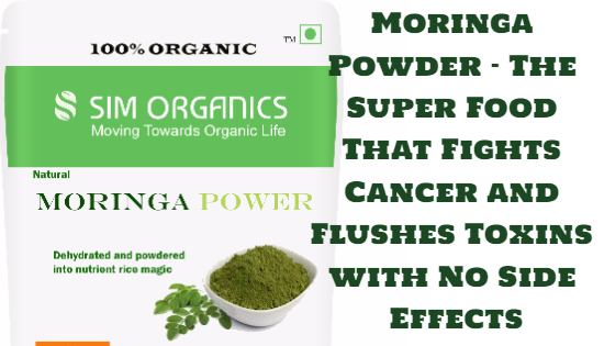 Moringa Powder – The Super Food That Fights Cancer and Flushes Toxins with No Side Effects