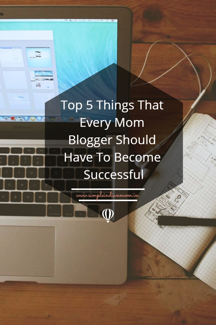 Top 5 Things That Every Mom Blogger Should Have To Become Successful