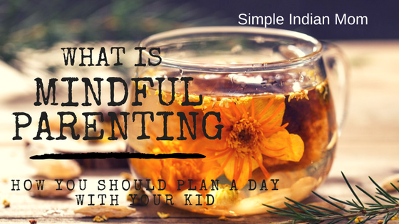 What Is Mindful Parenting I How You Should Plan A Day With Your Kid