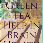 Green Tea Helps In Maintaining Brain Health