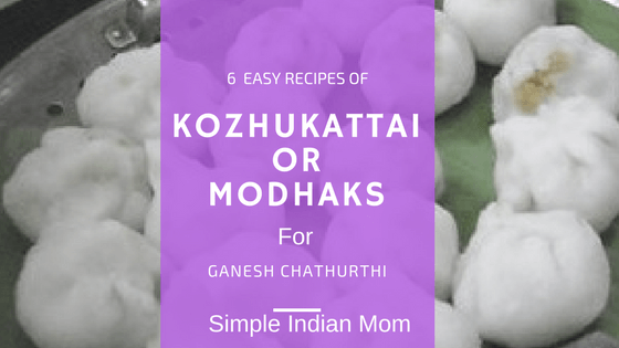 6 Easy Recipes of Kozhukattai or Modhaks this Ganesh Chathurthi