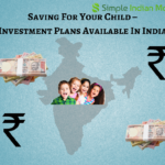 Saving For Your Child – Investment Plans Available In India