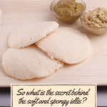 secret behind the soft and spongy idlis?