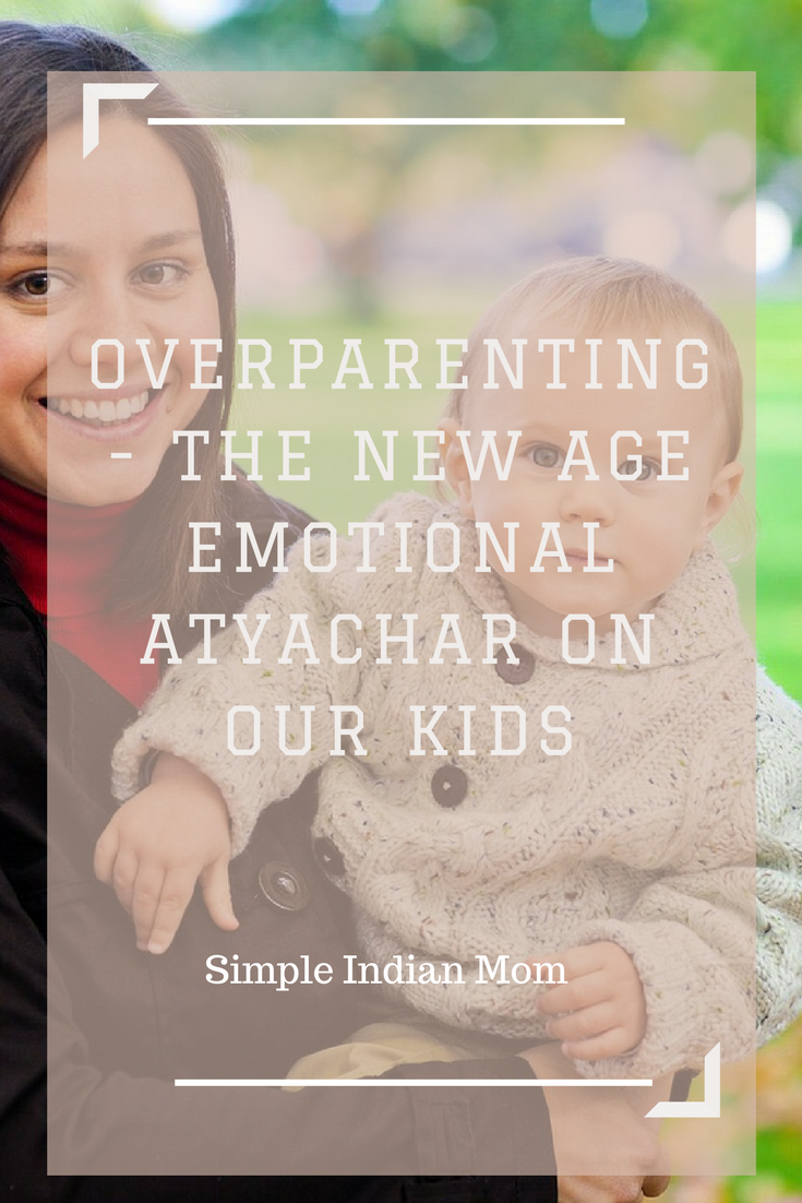 Overparenting- Emotional Atyachar for our Kids
