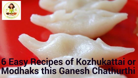 6 Easy Recipes of Kozhukattai or Modhaks this Ganesh Chathurthi