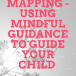 Mind Mapping - Using Mindful Guidance To Guide Your Child (1)