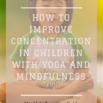 Improve Concentration In Children With Yoga And Mindfulness