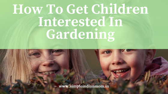 Gardening for Children - Simple Indian Mom
