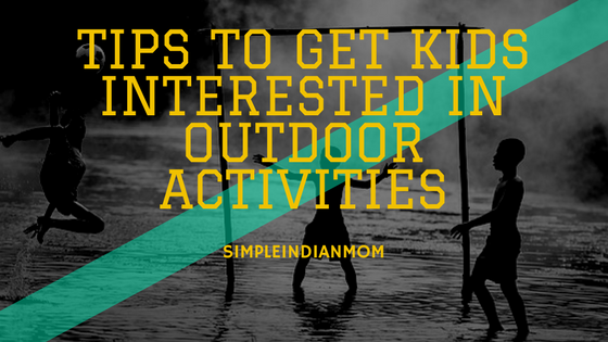 Tips To Get Kids Interested In Outdoor Activities