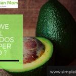 Why We Call Avocados- A Super food?