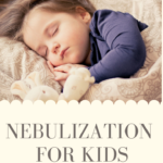 Nebulization For Kids – How, When and Why