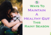 5 Ways To Maintain A Healthy Gut This Rainy Season