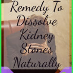 home remedy to dissolve kidney stones naturally
